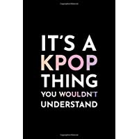 It's a Kpop Thing You Wouldn't Understand: Blank Lined Journal