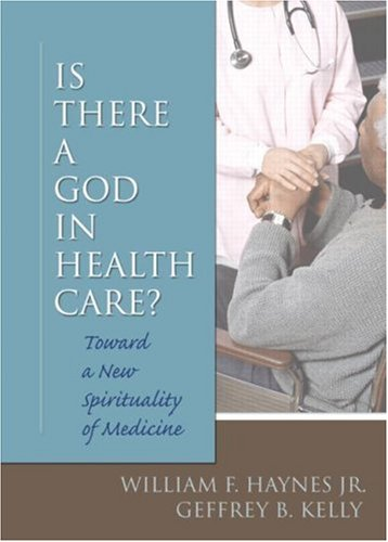 Is There a God in Health Care: Toward a New Spirituality of Medicine