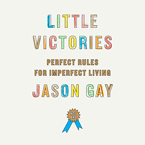 Little Victories: Perfect Rules for Imperfect Living by Random House Audio