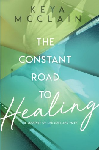 Download The Constant Road to Healing - A Journey of Life, Love and Faith (Healing Poetic Expression Series) (Volume 3) pdf
