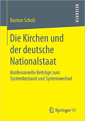 Die Kirchen und der deutsche Nationalstaat: Konfessionelle Beiträge zum Systembestand und Systemwechsel