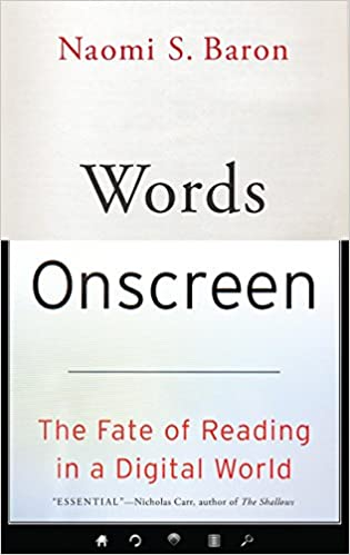 Words Onscreen: The Fate of Reading in a Digital World: Naomi S