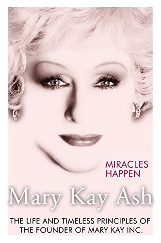 Miracles Happen: The Life and Timeless Principles of the Founder of Mary Kay Inc