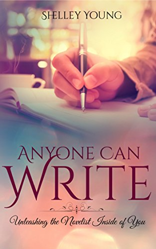 Anyone Can Write!: Unleashing the Novelist Inside of You
