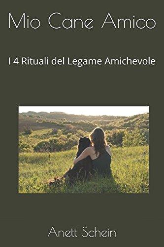 Mio Cane Amico: I 4 Rituali del Legame Amichevole (Italian Edition)
