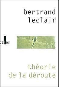 Théorie de la déroute par Bertrand Leclair