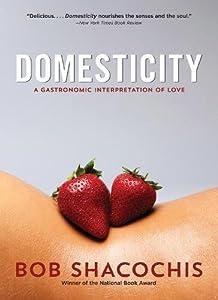 Domesticity: A Gastronomic Interpretation of Love