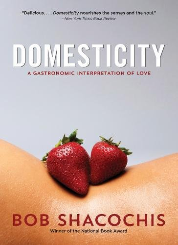 Domesticity: A Gastronomic Interpretation of Love por Bob Shacochis