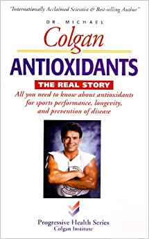 Antioxidants: the Real Story (Progressive Health)