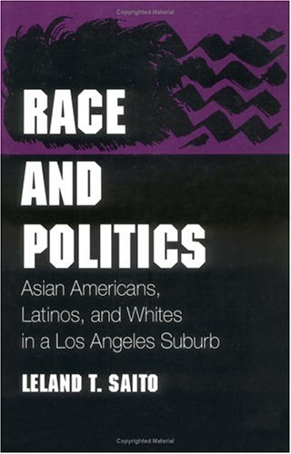 Race and Politics: Asian Americans, Latinos, and Whites in a Los Angeles Suburb (Asian American Experience)