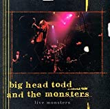 Live Monsters by Big Head Todd & The Monsters (1998) - Live