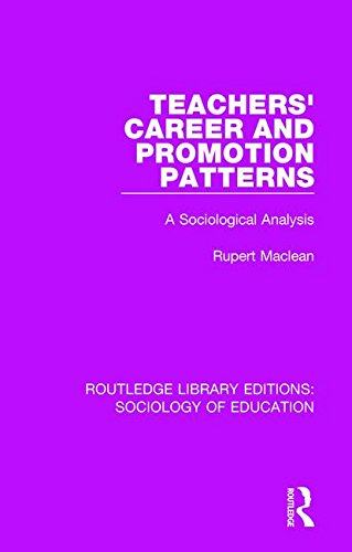 Teachers' Career and Promotion Patterns: A Sociological Analysis (Routledge Library Editions: Sociology of Education) (Volume 58)