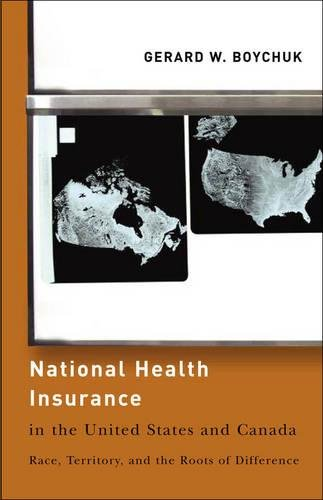 National Health Insurance in the United States and Canada: Race, Territory, and the Roots of Difference (American Government and Public Policy)