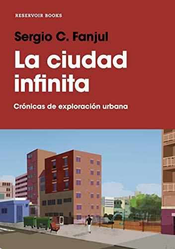 La ciudad infinita: Crónicas de exploración urbana por Sergio C. Fanjul