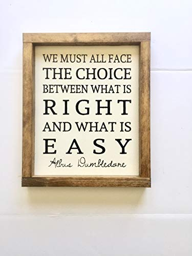 WE MUST ALL FACE THE CHOICE BETWEEN WHAT IS RIGHT AND WHAT IS EASY - HP QUOTE | HP THEMED SIGN, FRAMED WOOD SIGN