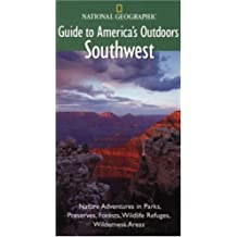 National Geographic Guide to America's Outdoors: Southwest: Nature Adventures in Parks, Preserves, Forests, Wildlife Refuges, Wildnerness Areas