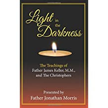 Light in the Darkness: The Teaching of Fr. James Keller, M.M. and the Christophers