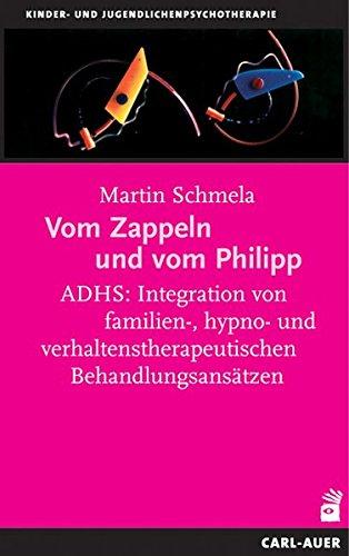 Vom Zappeln und vom Philipp. ADHS: Integration von familien-, hypno- und verhaltenstherapeutischen Behandlungsansätzen