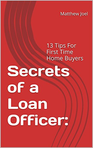 Amazon.com: Secrets of a Loan Officer:: 13 Tips For First Time Home on tips for blog, tips for sellers, tips for artists, tips for seniors, tips for mortgage, tips for downsizing, tips for renters, tips for moving,