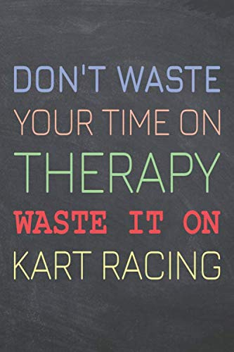 Don't Waste Your Time On Therapy Waste It On Kart Racing: Kart Racing Notebook, Planner or Journal | Size 6 x 9 | 110 Dotted Pages | Office Equipment, ... Racing Gift Idea for Christmas or Birthday (Race Go Cart)