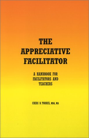 The Appreciative Facilitator: A Handbook for Facilitators and Teachers