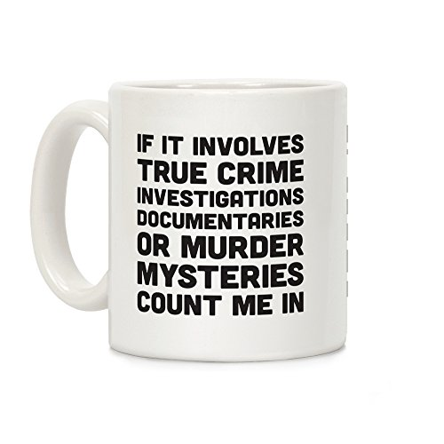 LookHUMAN If It Involves True Crime Count Me In White 11 Ounce Ceramic Coffee Mug