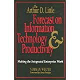 The Arthur D. Little Forecast on Information Technology and Productivity, Norman Weizer, 0471525111
