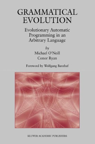 Grammatical Evolution: Evolutionary Automatic Programming in an Arbitrary Language (Genetic Programming Book 4) ()