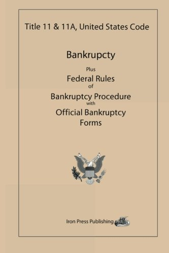 Title 11 & 11A, United States Code: Bankruptcy Plus Federal Rules of Bankruptcy Procedure with Official Bankruptcy Forms (Chapter 11 Of The United States Bankruptcy Code)