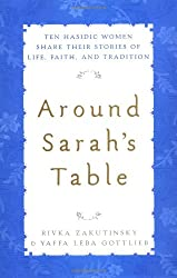 Around Sarah's Table: Ten Hasidic Women Share Their Stories of Life, Faith, and Tradition