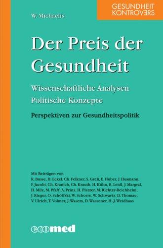 Der Preis der Gesundheit: Wissenschaftliche Analysen; Politische Konzepte; Perspektiven zur Gesundheitspolitik