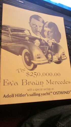 The $250,000.00 Eva Braun Mercedes with a Special Section on Adolf Hitler's Sailing Yacht - Glasses Braun