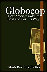 Globocop: How America Sold Its Soul and Lost Its Way
