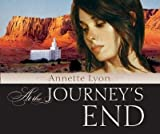 At the Journey's End : A Novel, Lyon, Annette, 1598111760
