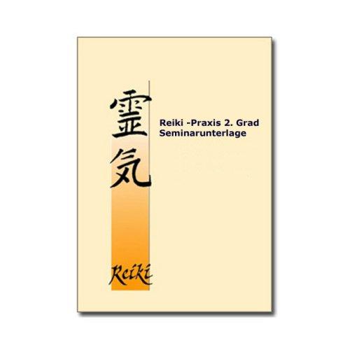Reiki-Praxis 2. Grad Seminarunterlage: Reiki-Seminarunterlage zur Vertiefung des Erlernten