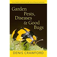Garden Pests, Diseases & Good Bugs: The Ultimate Illustrated Guide for Australian Gardeners