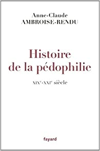Histoire de la pédophilie : XIXe-XXIe siècles par Anne-Claude Ambroise-Rendu