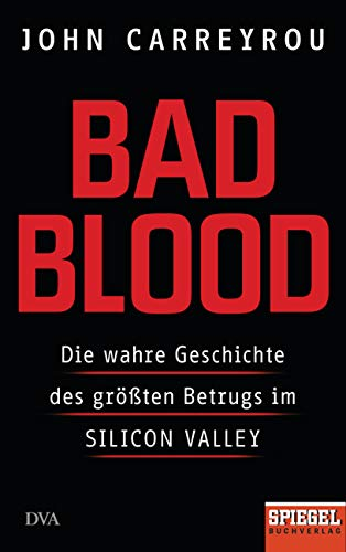 Book cover from Bad Blood: Die wahre Geschichte des größten Betrugs im Silicon Valley - Ein SPIEGEL-Buch (German Edition) by John Carreyrou