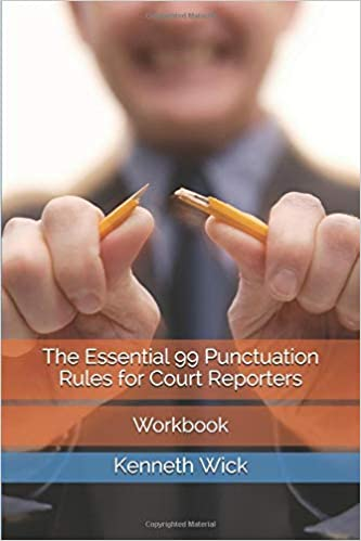 The Essential 99 Punctuation Rules For Court Reporters Workbook Kenneth A Wick 9781794446663 Books