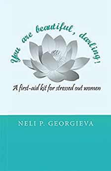 You Are Beautiful, Darling!: A First-Aid Kit for Stressed-Out Women by [Neli P. Georgieva]