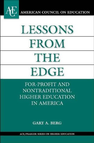 Lessons from the Edge: For-Profit and Nontraditional Higher Education in America (ACE/Praeger Series on Higher Education) (The ACE Series on Higher Education)