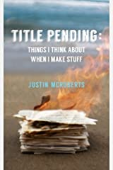 Title Pending: Things I Think About When I Make Stuff Paperback