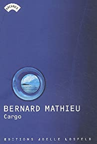 Cargo: Journal d'une traversée océanique par Bernard Mathieu