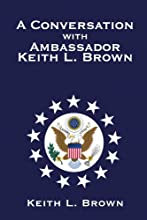 A Conversation With Ambassador Keith L. Brown