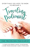 Everything You Need To Know To Become A Traveling Pedicurist: A Simple and Easy To Read Reference Guide For Pedicurist and Industry Professionals