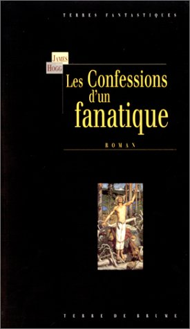 Les Confession d'un fanatique ou mémoires intimes d'un pecheur justifié rédigée par lui-même9782234048942