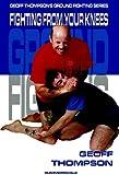 Fighting from your Knees: Fighting from Your Knees (Ground Fighting)