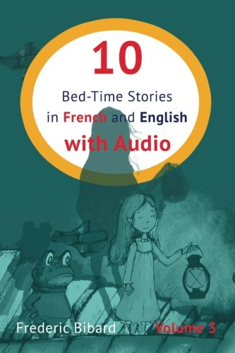 10 Bed-Time Stories in French and English with audio: French for Kids – Learn French with Parallel English Text (Volume 3) (French and English Edition)