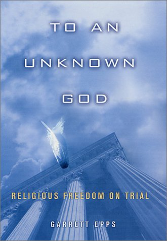 To An Unknown God: Religious Freedom On Trial