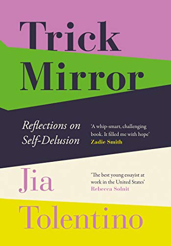 Trick Mirror: Reflections on Self-Delusion por Jia Tolentino